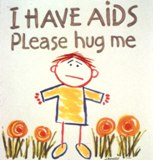 I have AIDS, please hug me.